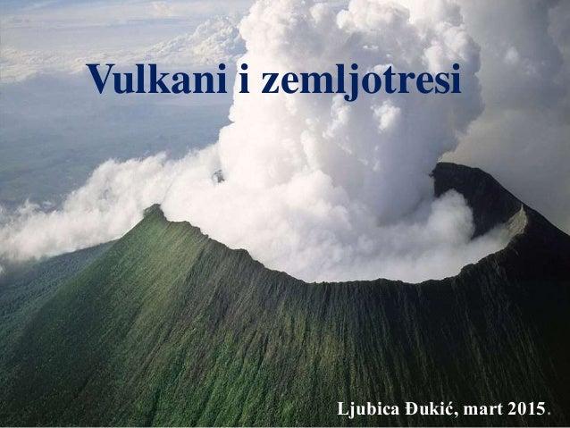 Vulkani i zemljotresi Ljubica Đukić, mart 2015.