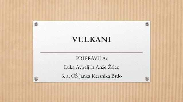 VULKANI PRIPRAVILA: Luka Avbelj in Anže Žalec 6. a, OŠ Janka Kersnika Brdo
