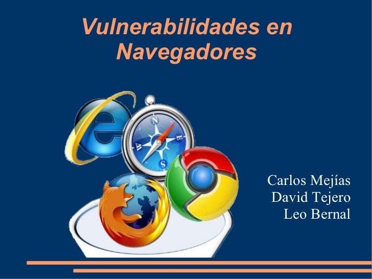 Vulnerabilidades en   Navegadores                Carlos Mejías                David Tejero                  Leo Bernal