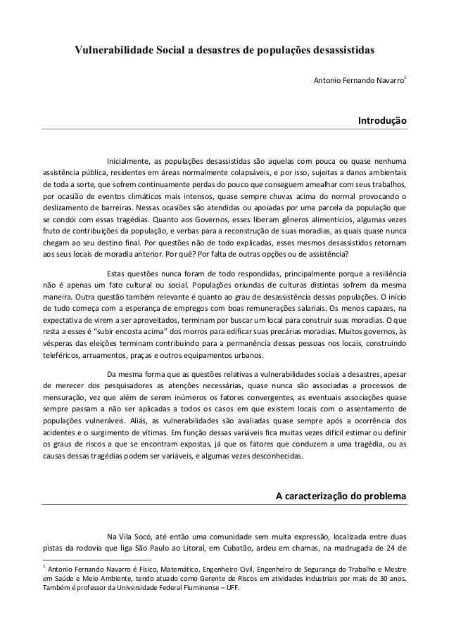 Vulnerabilidade Social a desastres de populações desassistidas Antonio Fernando Navarro1  Introdução  Inicialmente, as pop...