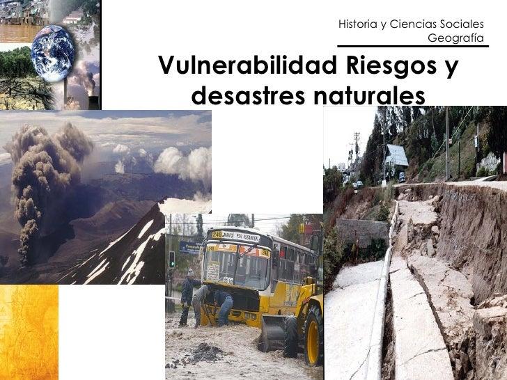 Historia y Ciencias Sociales                                Geografía  Vulnerabilidad Riesgos y   desastres naturales     ...