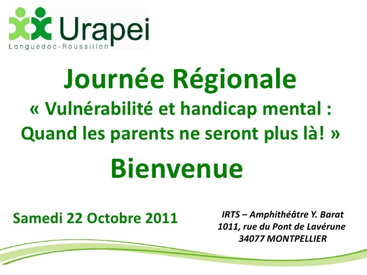 Journée Régionale  « Vulnérabilité et handicap mental : Quand les parents ne seront plus là! »            Bienvenue       ...