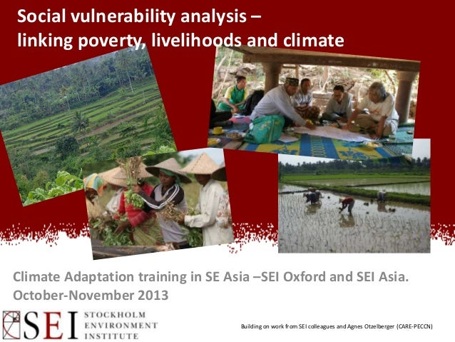 Social vulnerability analysis – linking poverty, livelihoods and climate  Climate Adaptation training in SE Asia –SEI Oxfo...