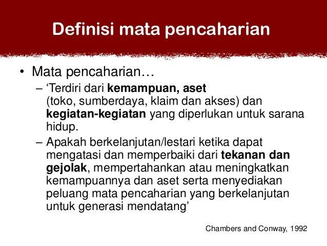 Definisi mata pencaharian • Mata pencaharian… – 'Terdiri dari kemampuan, aset (toko, sumberdaya, klaim dan akses) dan kegi...