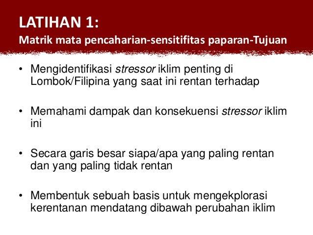 LATIHAN 1: Matrik mata pencaharian-sensitifitas paparan-Tujuan • Mengidentifikasi stressor iklim penting di Lombok/Filipin...