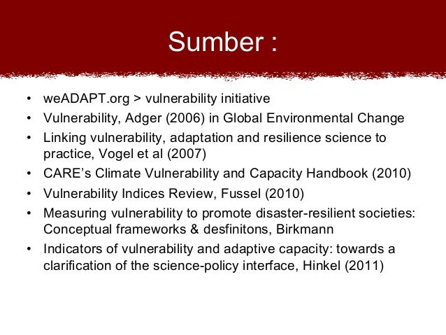 Sumber : • weADAPT.org > vulnerability initiative • Vulnerability, Adger (2006) in Global Environmental Change • Linking v...