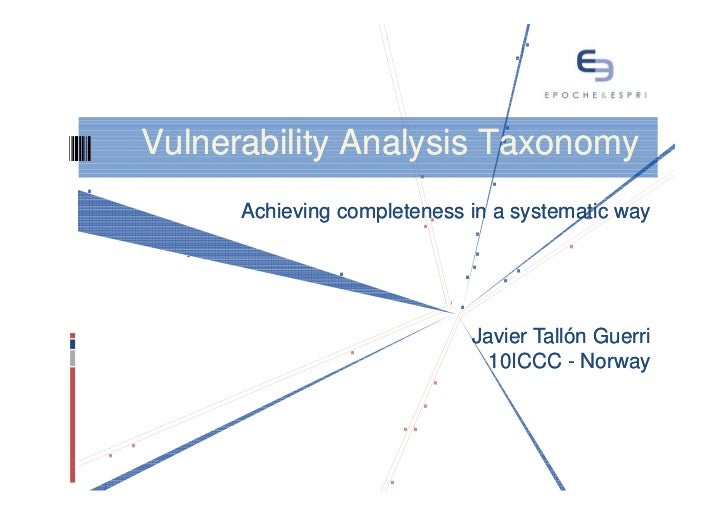 Vulnerability Analysis Taxonomy      Achieving completeness in a systematic way                             Javier Tallón ...