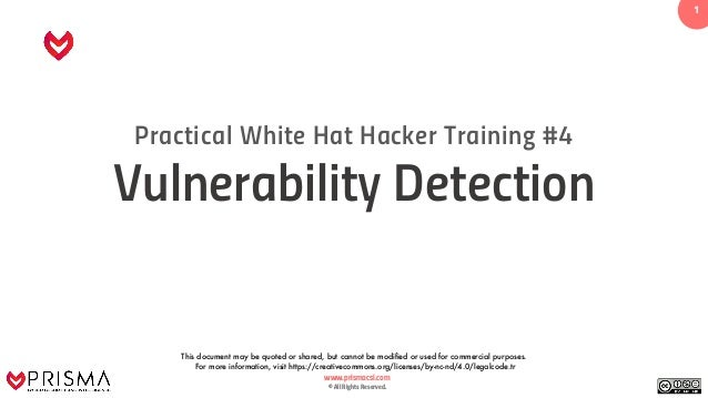 www.prismacsi.com © All Rights Reserved. 1 Practical White Hat Hacker Training #4 Vulnerability Detection This document ma...