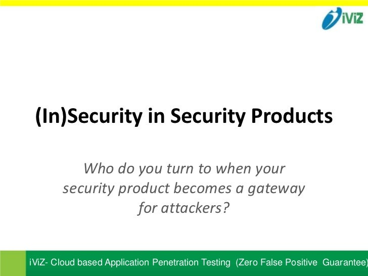 (In)Security in Security Products          Who do you turn to when your       security product becomes a gateway          ...