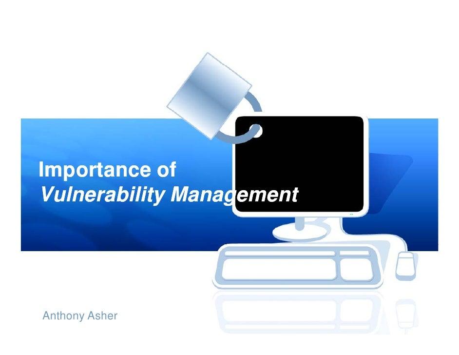 Importance of Vulnerability Management     Anthony Asher
