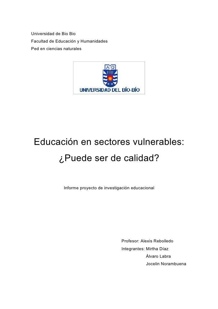 Universidad de Bio BioFacultad de Educación y HumanidadesPed en ciencias naturales Educación en sectores vulnerables:     ...