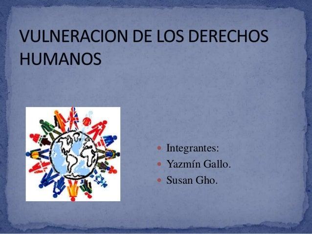  Integrantes:  Yazmín Gallo.  Susan Gho.