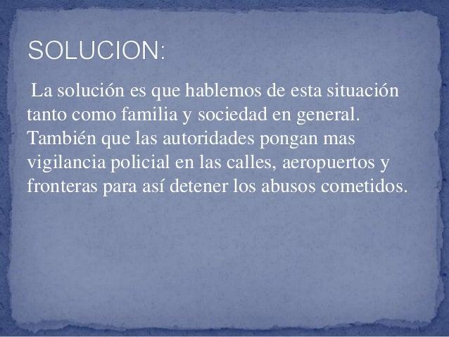 La solución es que hablemos de esta situación tanto como familia y sociedad en general. También que las autoridades pongan...