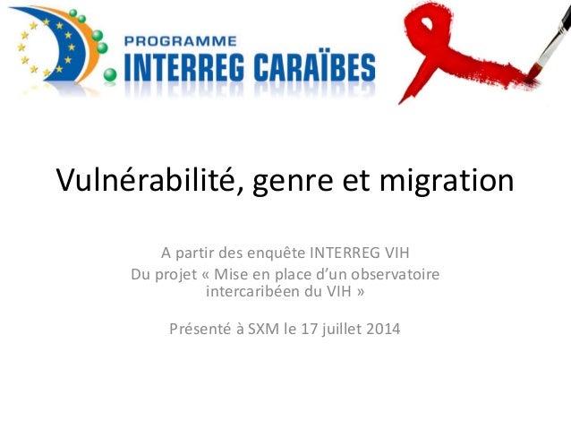 Vulnérabilité, genre et migration  A partir des enquête INTERREG VIH  Du projet « Mise en place d'un observatoire  interca...