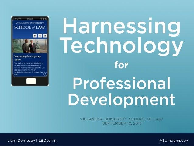 Harnessing Technology Liam Dempsey | LBDesign @liamdempsey Professional Development    for VILLANOVA UNIVERSITY SCHOOL O...