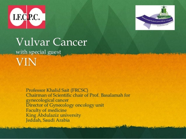 Vulvar Cancer with special guest VIN Professor Khalid Sait (FRCSC) Chairman of Scientific chair of Prof. Basalamah for gyn...