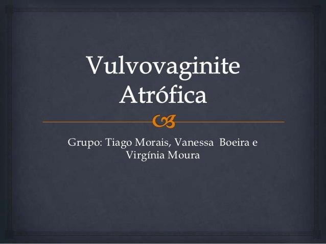Grupo: Tiago Morais, Vanessa Boeira e           Virgínia Moura