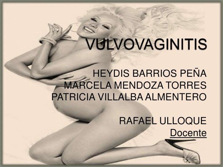 VULVOVAGINITIS <br />HEYDIS BARRIOS PEÑA<br />MARCELA MENDOZA TORRES <br />PATRICIA VILLALBA ALMENTERO <br />RAFAEL ULLOQU...