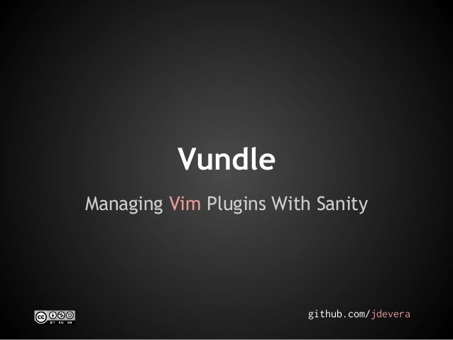 Vundle Managing Vim Plugins With Sanity  github.com/jdevera