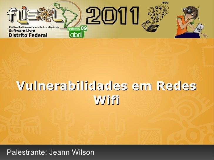 Vulnerabilidades em Redes              WifiPalestrante: Jeann Wilson