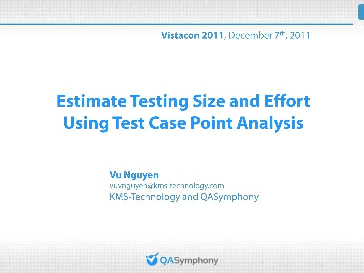 Agenda•   Objectives•   Background and Motivation•   Existing Estimation Methods•   Test Case Point Analysis•   Effort Est...