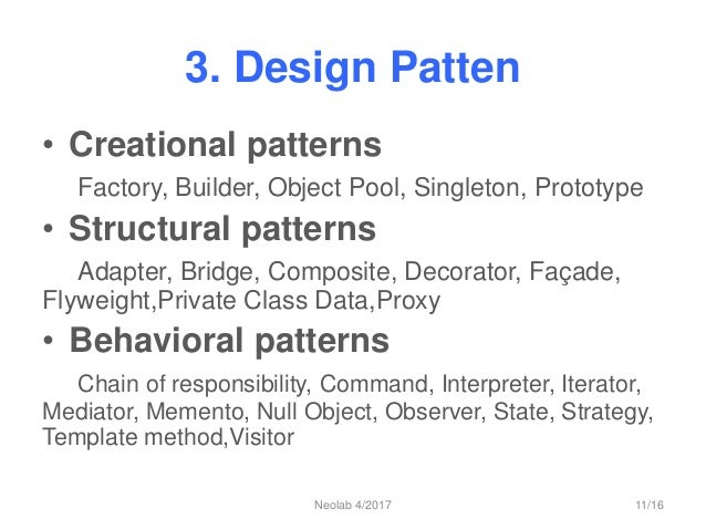 3. Design Patten • Creational patterns Factory, Builder, Object Pool, Singleton, Prototype • Structural patterns Adapter, ...