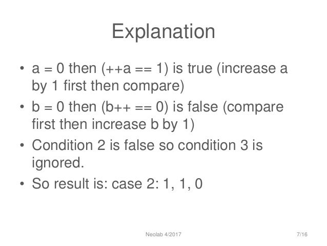 Explanation • a = 0 then (++a == 1) is true (increase a by 1 first then compare) • b = 0 then (b++ == 0) is false (compare...