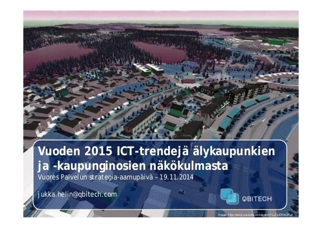 Vuoden 2015 ICT-trendejä älykaupunkien ja -kaupunginosien näkökulmasta Vuores Palvelun strategia-aamupäivä – 19.11.2014 ju...