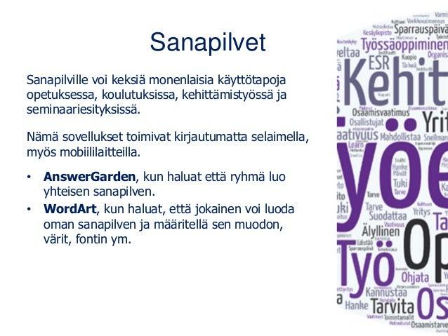 Sanapilvet Sanapilville voi keksiä monenlaisia käyttötapoja opetuksessa, koulutuksissa, kehittämistyössä ja seminaariesity...