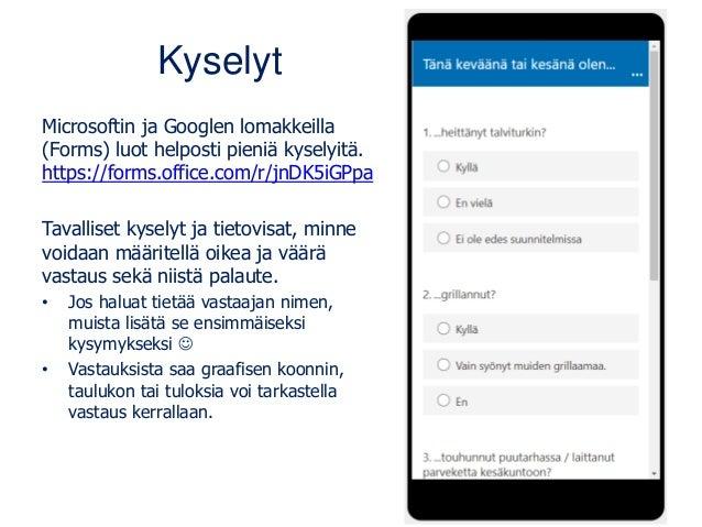 Kyselyt Microsoftin ja Googlen lomakkeilla (Forms) luot helposti pieniä kyselyitä. https://forms.office.com/r/jnDK5iGPpa T...