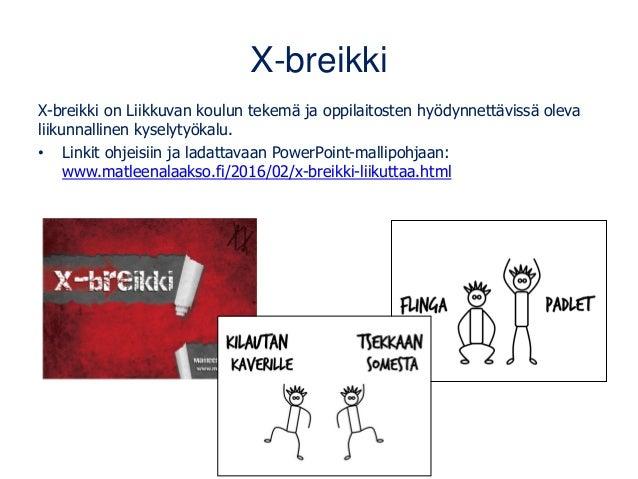 X-breikki X-breikki on Liikkuvan koulun tekemä ja oppilaitosten hyödynnettävissä oleva liikunnallinen kyselytyökalu. • Lin...