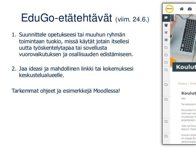 EduGo-etätehtävät (viim. 24.6.) 1. Suunnittele opetukseesi tai muuhun ryhmän toimintaan tuokio, missä käytät jotain itsell...
