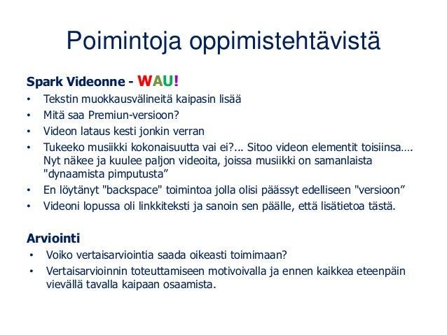Poimintoja oppimistehtävistä Spark Videonne - WAU! • Tekstin muokkausvälineitä kaipasin lisää • Mitä saa Premiun-versioon?...