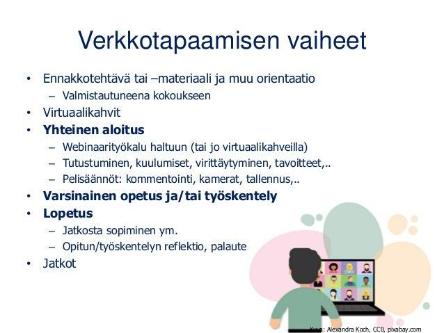 Verkkotapaamisen vaiheet • Ennakkotehtävä tai –materiaali ja muu orientaatio – Valmistautuneena kokoukseen • Virtuaalikahv...