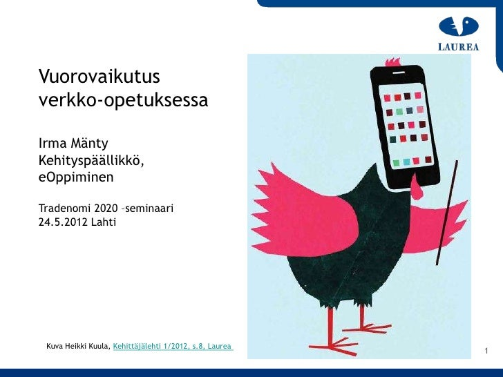 Vuorovaikutusverkko-opetuksessaIrma MäntyKehityspäällikkö,eOppiminenTradenomi 2020 –seminaari24.5.2012 Lahti Kuva Heikki K...