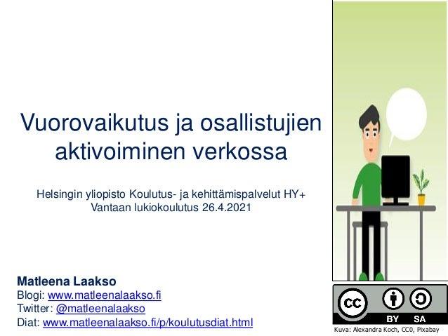 Vuorovaikutus ja osallistujien aktivoiminen verkossa Helsingin yliopisto Koulutus- ja kehittämispalvelut HY+ Vantaan lukio...