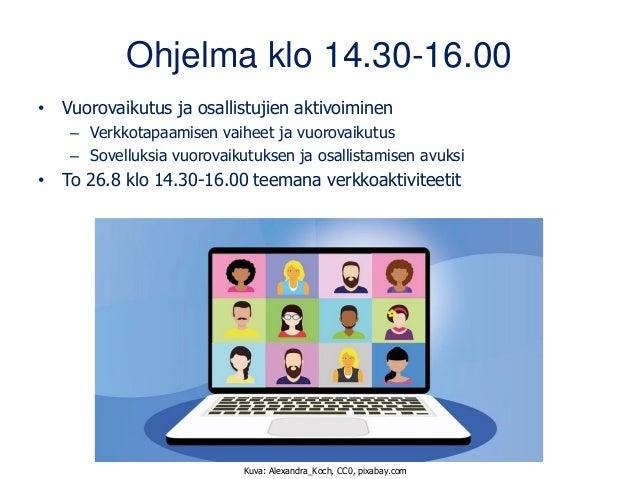 Ohjelma klo 14.30-16.00 • Vuorovaikutus ja osallistujien aktivoiminen – Verkkotapaamisen vaiheet ja vuorovaikutus – Sovell...