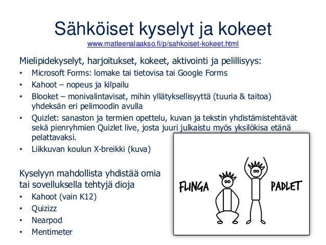 Sähköiset kyselyt ja kokeet www.matleenalaakso.fi/p/sahkoiset-kokeet.html Mielipidekyselyt, harjoitukset, kokeet, aktivoin...