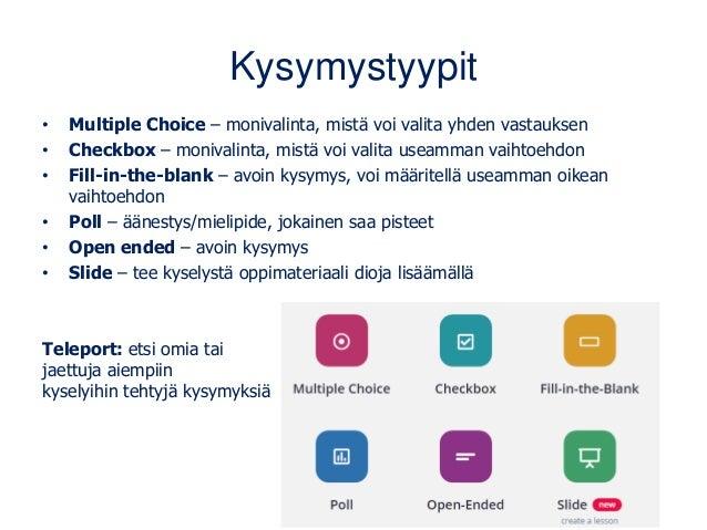 Kysymystyypit • Multiple Choice – monivalinta, mistä voi valita yhden vastauksen • Checkbox – monivalinta, mistä voi valit...
