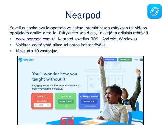 Nearpod Sovellus, jonka avulla opettaja voi jakaa interaktiivisen esityksen tai videon oppijoiden omille laitteille. Esity...
