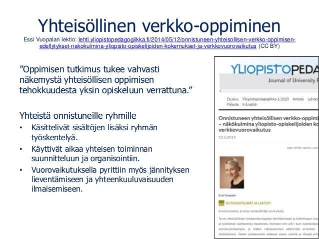 Yhteisöllinen verkko-oppiminen Essi Vuopalan lektio: lehti.yliopistopedagogiikka.fi/2014/05/12/onnistuneen-yhteisollisen-v...