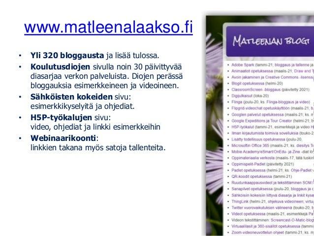 www.matleenalaakso.fi • Yli 320 bloggausta ja lisää tulossa. • Koulutusdiojen sivulla noin 30 päivittyvää diasarjaa verkon...
