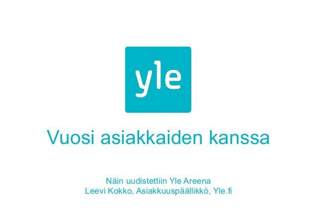 Vuosi asiakkaiden kanssaNäin uudistettiin Yle AreenaLeevi Kokko, Asiakkuuspäällikkö, Yle.fi