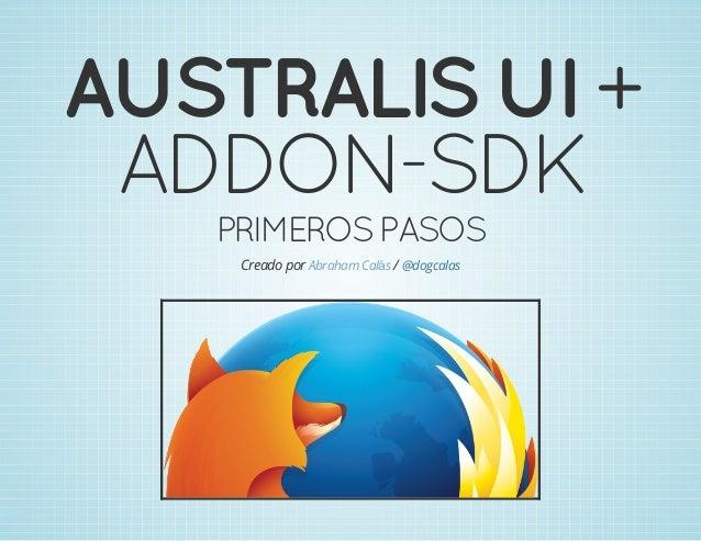 AUSTRALISUI+ ADDON-SDK PRIMEROSPASOS Creado por /Abraham Calás @dogcalas