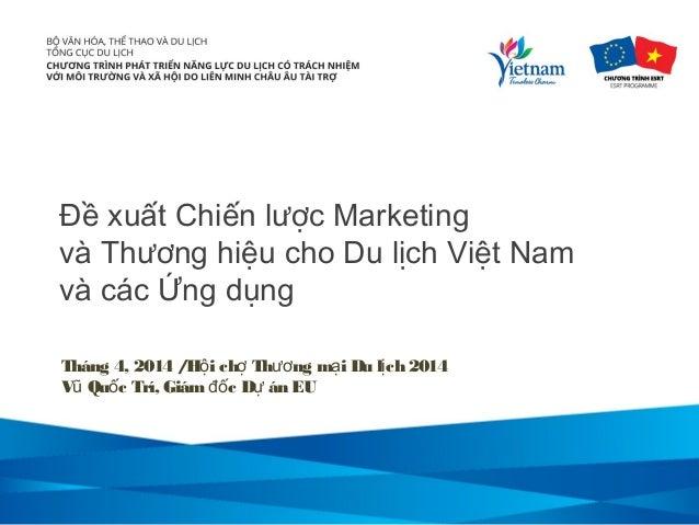 Đề xuất Chiến lược Marketing và Thương hiệu cho Du lịch Việt Nam và các Ứng dụng Tháng 4, 2014 /H i ch Th ng m i Du lch 20...