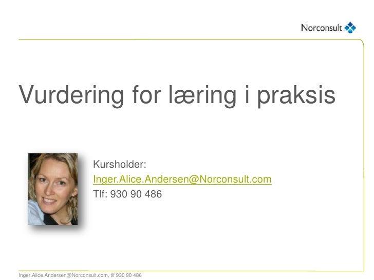 Vurdering for læring i praksis                              Kursholder:                              Inger.Alice.Andersen@...