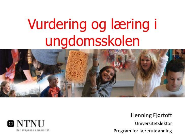 Vurdering og læring i ungdomsskolen<br />Henning Fjørtoft<br />Universitetslektor <br />Program for lærerutdanning<br />