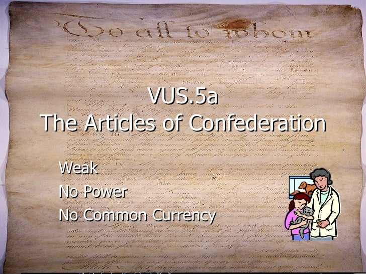 VUS.5a The Articles of Confederation Weak No Power No Common Currency