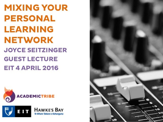 MIXING YOUR PERSONAL LEARNING NETWORK JOYCE SEITZINGER GUEST LECTURE EIT 4 APRIL 2016