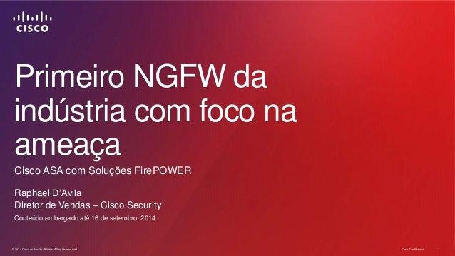 Primeiro NGFW da  indústria com foco na  ameaça  Cisco ASA com Soluções FirePOWER  Raphael D'Avila  Diretor de Vendas – Ci...